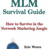 MLM Survival Guide: How to Survive in the Network Marketing Jungle - Carte in engleza