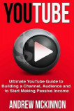 Youtube: Ultimate Youtube Guide to Building a Channel, Audience and to Start Mak