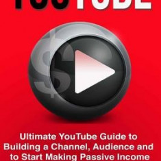 Youtube: Ultimate Youtube Guide to Building a Channel, Audience and to Start Mak - Carte in engleza