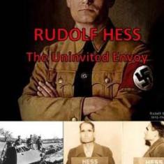 Rudolf Hess - The Uninvited Envoy - Carte in engleza
