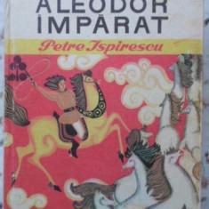 Aleodor Imparat - Petre Ispirescu, 400707 - Carte Basme