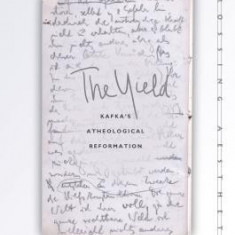 The Yield: Kafka's Atheological Reformation - Carte in engleza