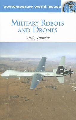 Military Robots and Drones: A Reference Handbook