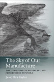 The Sky of Our Manufacture: The London Fog in British Fiction from Dickens to Woolf