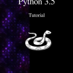 Python 3.5 Tutorial: An Introduction to Python - Carte in engleza