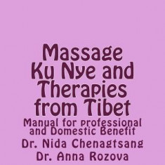 Massage Ku Nye and Therapies from Tibet: Manual for Professional and Domestic Benefit - Carte in engleza