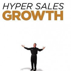 Hyper Sales Growth: Street-Proven Systems & Processes. How to Grow Quickly & Profitably. - Carte in engleza