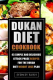 Dukan Diet Cookbook: 45 Simple and Delicious Attack Phase Recipes for the Dukan Diet Weight Loss Plan