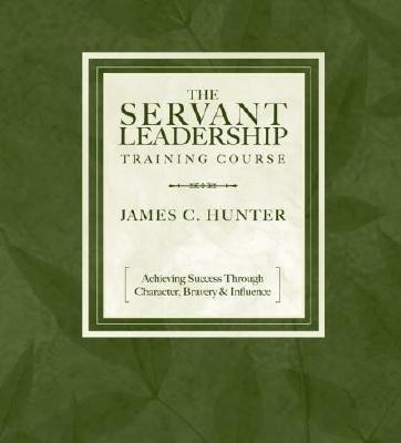 The Servant Leadership Training Course: Achieving Success Through Character, Bravery, & Influence [With 12-Page Study Guide]