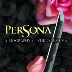 Persona: A Biography of Yukio Mishima - Carte in engleza