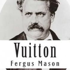 Vuitton: A Biography of Louis Vuitton - Carte in engleza