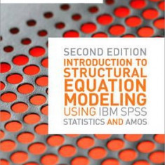 Introduction to Structural Equation Modelling Using IBM SPSS Statistics and Amos - Carte in engleza