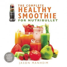 The Complete Healthy Smoothie for Nutribullet - Carte in engleza