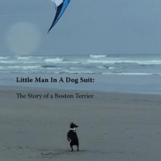 Little Man in a Dog Suit: The Story of a Boston Terrier - Carte in engleza