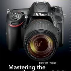 Mastering the Nikon D7200 - Carte in engleza