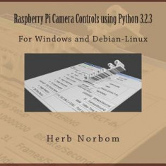 Raspberry Pi Camera Controls Using Python 3.2.3: For Windows and Debian-Linux - Carte in engleza