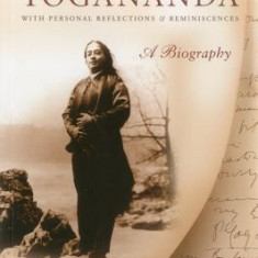 Paramhansa Yogananda: A Biography with Personal Reflections and Reminiscences - Carte in engleza