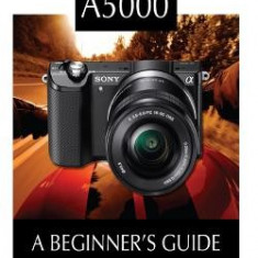 Sony Alpha A5000: A Beginner's Guide - Carte in engleza