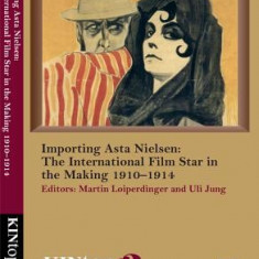 Importing Asta Nielsen: The International Film Star in the Making, 1910-1914
