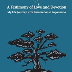 A Testimony of Love and Devotion: My Life Journey with Paramahansa Yogananda - Carte in engleza