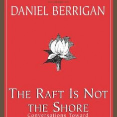 The Raft is Not the Shore: Conversations Toward a Buddhist-Christian Awareness - Carte in engleza