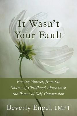It Wasn't Your Fault: Freeing Yourself from the Shame of Childhood Abuse with the Power of Self-Compassion foto mare