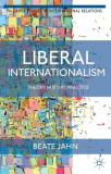 Liberal Internationalism: Theory, History, Practice