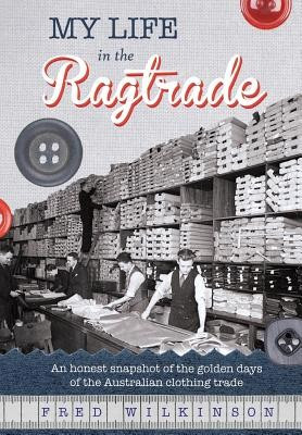 My Life in the Ragtrade: An Honest Snapshot of the Golden Days of the Australian Clothing Trade foto