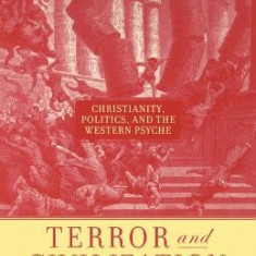 Terror and Civilization: Christianity, Politics, and the Western Psyche - Carte in engleza