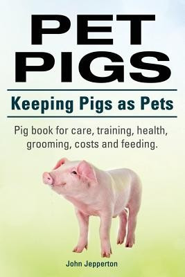 Pet Pigs. Keeping Pigs as Pets. Pig Book for Care, Training, Health, Grooming, Costs and Feeding. foto