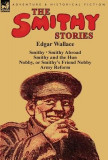 The Smithy Stories: 'Smithy, ' 'Smithy Abroad, ' 'Smithy and the Hun, ' 'Nobby, or Smithy's Friend Nobby' and 'Army Reform'