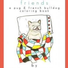 Flat Faced Friends: A Pug & French Bulldog Coloring Book - Carte de colorat