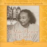 To Make Heaven on Earth: An Informal Talk by Paramahansa Yogananda