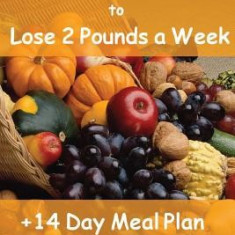The Mediterranean Diet to Lose 2 Pounds a Week: Includes a 14 Day Meal Plan & 70 Recipes Cookbook - Carte in engleza