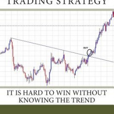 Forex Trend Line Trading Strategy: It Is Hard to Win Without Knowing the Trend - Carte in engleza