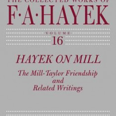 Hayek on Mill: The Mill-Taylor Friendship and Related Writings - Carte in engleza
