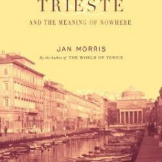 Trieste and the Meaning of Nowhere - Carte in engleza