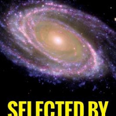 Selected by Extraterrestrials: My Life in the Top Secret World of UFOs, Think-Tanks and Nordic Secretaries