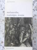 Melancolie, Nostalgie, Ironie - Jean Starobinski ,400929