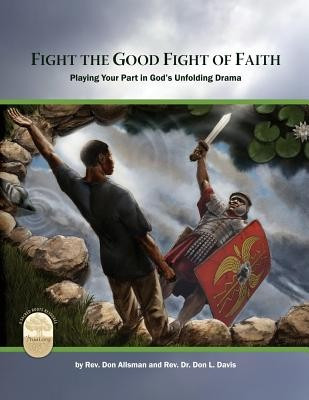 Fight the Good Fight of Faith: Playing Your Part in God's Unfolding Drama foto mare