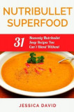 Nutribullet Superfood: 31 Heavenly Nutribullet Soup Recipes You Can't Blend Without