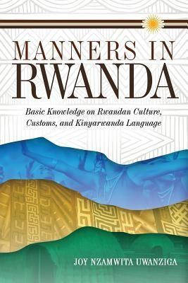 Manners in Rwanda: Basic Knowledge on Rwandan Culture, Customs, and Kinyarwanda Language foto