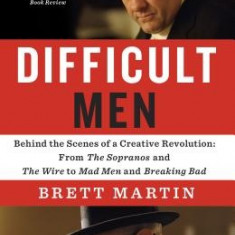 Difficult Men: Behind the Scenes of a Creative Revolution: From the Sopranos and the Wire to Mad Men and Breaking Bad - Carte in engleza