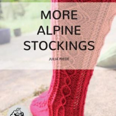 More Alpine Stockings: More Knitting Patterns for Traditional Alpine Socks & Stockings - Carte in engleza