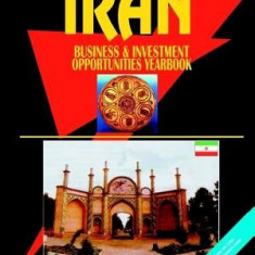 Iran Business & Investment Opportunities Yearbook - Carte in engleza