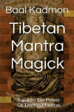 Tibetan Mantra Magick: Tap Into the Power of Tibetan Mantras