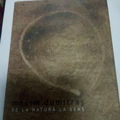 MAXIM DUMITRAS - DE LA NATURA LA SENS - Carte sculptura