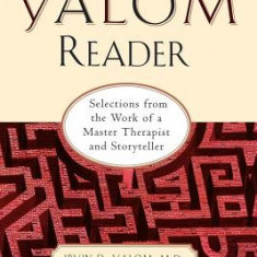 The Yalom Reader: On Writing, Living, and Practicing Psychotherapy