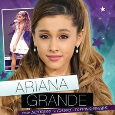 Ariana Grande: From Actress to Chart-Topping Singer - Carte in engleza
