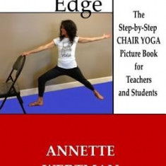 Yoga on the Edge: A Chair Yoga Guide Book for Older Adults and Teacher Trainings - Carte in engleza